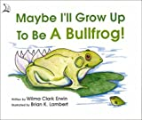 Maybe I'll Grow up to Be a Bullfrog, Wilma C. Erwin, 0893170437
