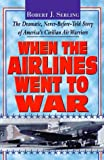 When the Airlines Went to War, Robert J. Serling, 1575662469