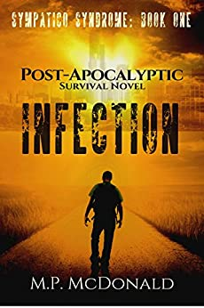 Infection: A  Post-Apocalyptic Survival Novel (Sympatico Syndrome Book 1) by [McDonald, M.P.]