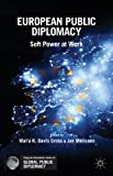 European Public Diplomacy: Soft Power at Work (Palgrave MacMillan Series in Global Public Diplomacy), , 1137343303