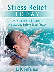 Stress Relief Today: 297 Simple Techniques to Manage and Relieve Stress and Anxiety (Heal Your Body the Natural Way) (English Edition)