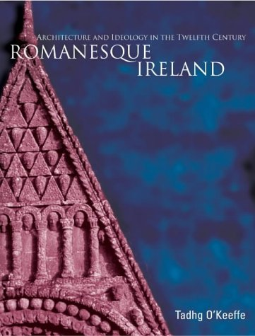 Romanesque Ireland  Architecture Sculpture And Ideology In The Twelfth Century
