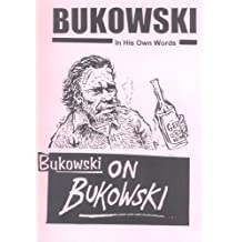 Bukowski on Bukowski: Bukowski in His Own Words