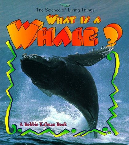 What is a Whale? (The Science of Living Things)