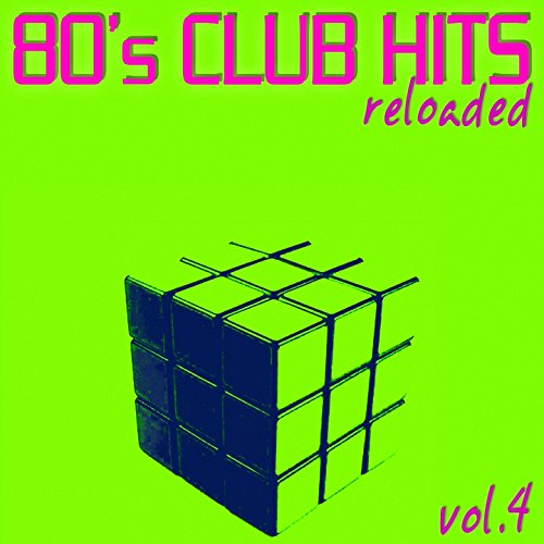 80's Club Hits Reloaded, Vol. 4 (Best Of Club, Dance, House, Electro and Techno Remix Collection) [Explicit]