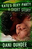 Kate's Sexy Party (Dani's Erotica Shorts Book 2)