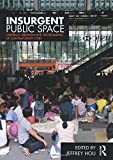 Insurgent Public Space: Guerrilla Urbanism and the Remaking of Contemporary Cities