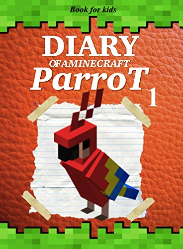 Book for kids: Diary Of A Minecraft Parrot 1 (Parrot's Diary) by [King, Ender]