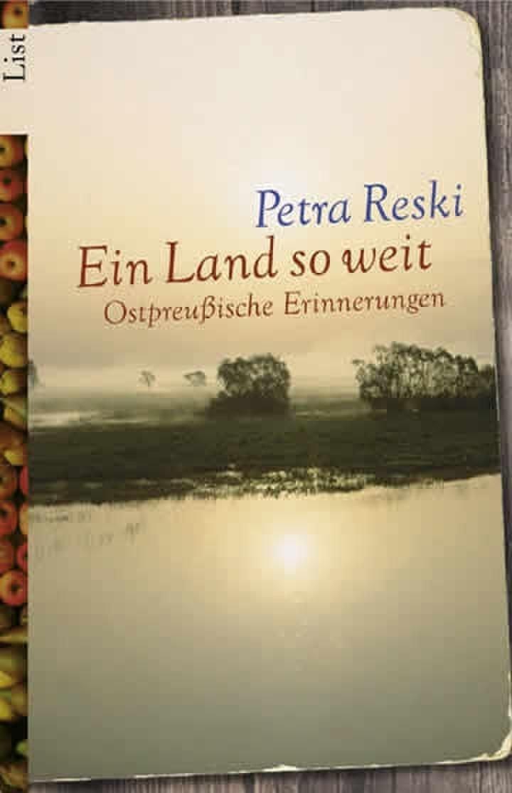 Ein Land so weit: Ostpreußische Erinnerungen