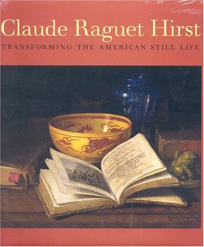 Claude Raguet Hirst: Transforming the American Still Life