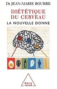 Diététique du cerveau : La nouvelle donne par Jean-Marie Bourre