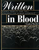 Written in Blood : Ethnic Identity and the Struggle for Human Harmony, Worchel, Stephen, 1572596481