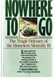 Nowhere to Go : The Tragic Odyssey of the Homeless Mentally Ill, Torrey, E. Fuller, 0060915978