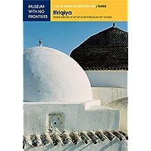 Ifriqiya. Treize Siècles d'Art et d'Architecture en Tunisie (L'Art islamique en Méditerranée) (French Edition)