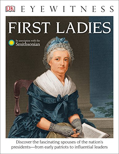 [Best] DK Eyewitness Books: First Ladies: Discover the Fascinating Spouses of the Nation's Presidents from<br />[E.P.U.B]