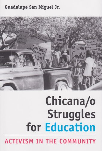 Chicana/o Struggles for Education: Activism in the Community (University of Houston Series in Mexican American Studies, Sponsored by the Center for Mexican American Studies)