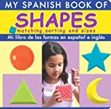My Spanish Book of Shapes/Mi Libro de Las Formas en Espanol E Ingles, , 1403730512