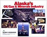 Alaska's Oil-Gas and Minerals Industry, Alaska Geographic Society Staff, 088240170X