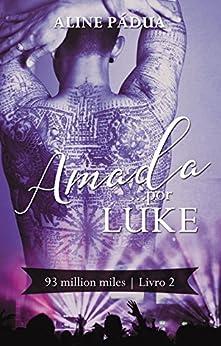 Amada... por Luke (93 million miles Livro 2) por [Pádua, Aline]