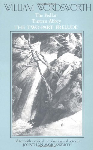 William Wordsworth: The Pedlar, Tintern Abbey, the Two-Part Prelude (Poems)