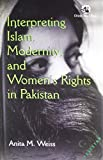 img - for Interpreting Islam, Modernity and Women's Rights in Pakistan by Anita M. Weiss (2015-02-12) book / textbook / text book