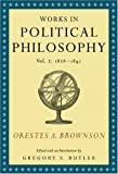 Works in Political Philosophy, 1828-1841, Brownson, Orestes Augustus, 1933859067