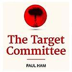 The Target Committee | Paul Ham