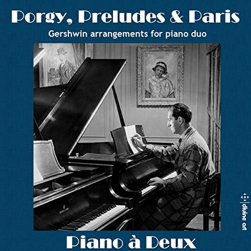 - Piano a Deux: Porgy, Preludes & Paris - Gershwin Arrangements for Piano Duo