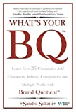 What's Your BQ? Learn How 35 Companies Add Customers, Subtract Competitors, and Multiply Profits with Brand Quotient