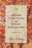 "Dreams, ""Evolution"" and Value Fulfillment, Vol. 2: A Seth Book"