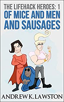 Of Mice And Men And Sausages (The Lifehack Heroes Book 1) by [Lawston, Andrew]