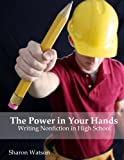 The Power in Your Hands: Writing Nonfiction in High School by Watson Sharon (2012-06-21) Paperback