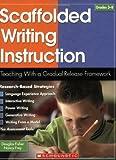 Scaffolded Writing Instruction Teaching With a Gradual Release Framework by Fisher, Douglas, Frey, Nancy [Scholastic Press,2007] (Paperback)