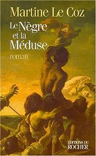 """Le nègre et la """"Méduse"""" : roman, Le Coz, Martine"""