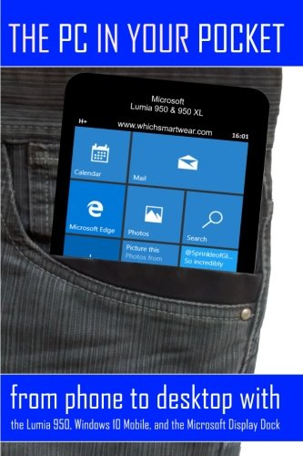 Price comparison product image The PC in Your Pocket: From Phone to Desktop with the Lumia 950, Windows 10 Mobile, and the Microsoft Display Dock