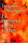 Le bonheur en 36 vertus par Duquesne
