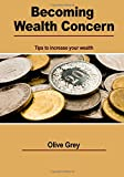 Becoming wealth concern: Tips to increase your wealth
