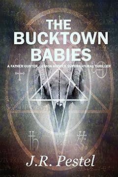 The Bucktown Babies: A Father Gunter, Demon Hunter Supernatural Thriller