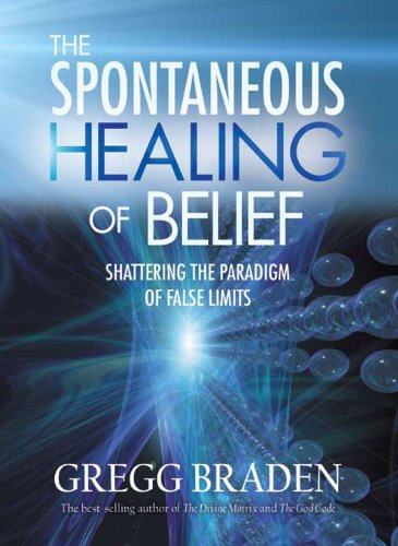 The Spontaneous Healing of Belief: Shattering the Paradigm of False Limits cover