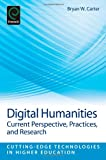 Digital Humanities : Current Perspective, Practice and Research, Bryan Carter, 1781906882