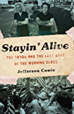 Stayin' Alive: The 1970s and the Last Days of the Working Class