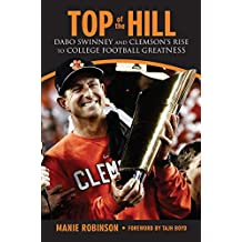 Top of the Hill: Dabo Swinney and Clemson's Rise to College Football Greatness