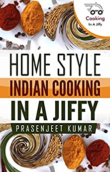 Home Style Indian Cooking In A Jiffy (How To Cook Everything In A Jiffy Book 2) by [Kumar, Prasenjeet]