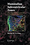 Mammalian Subventricular Zones : Their Roles in Brain Development, Cell Replacement, and Disease, , 1489983449