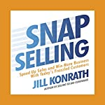 Snap Selling: Speed Up Sales and Win More Business with Today's Frazzled Customers | Jill Konrath
