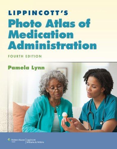 By Pamela Lynn MSN RN Lippincott's Photo Atlas of Medication Administration (Fourth) pdf