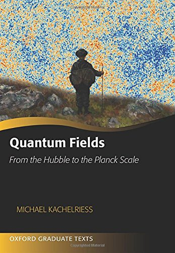 Quantum Fields: From the Hubble to the Planck Scale (Oxford Graduate - Scale Oxford