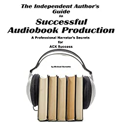 The Independent Author's Guide to Audiobook Production