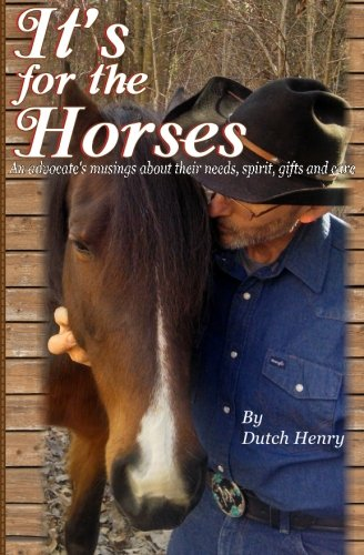It's For The Horses: An advocate's musings about their needs, spirit, gifts and care