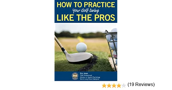 Amazon.com: HOW TO PRACTICE YOUR GOLF SWING LIKE THE PROS eBook ...